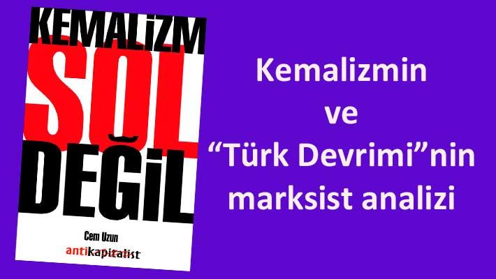 """""""Türk Devrimi""""nin Gerçek Tarihi: Kemalizm Sol Değil"""