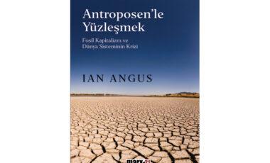 Fosil Kapitalizm ve Dünya Sisteminin Krizi: Antroposen'le Yüzleşmek